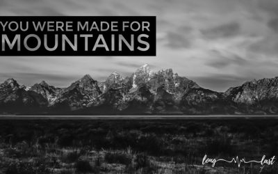 You Were Made For Mountains